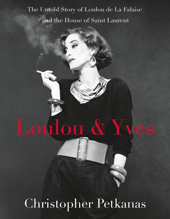 Loulou & Yves: The Untold Story of Loulou de La Falaise and the House of Saint Laurent by Christopher Petkanas