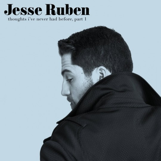"""1 540x540 - New Music: Jesse Ruben - """"Thoughts I've Never Had Before, Part 1"""""""