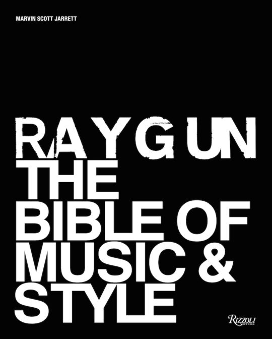 RAYGUN cover 540x672 - Rizzoli Books & Marvin Scott Jarrett release Ray Gun: The Bible of Music & Style @marvinjarrett @Rizzoli_Books