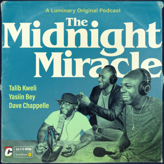 unnamed 540x540 - Talib Kweli, Yasiin Bey & Dave Chappelle Announce The Midnight Miracle Podcast On Luminary