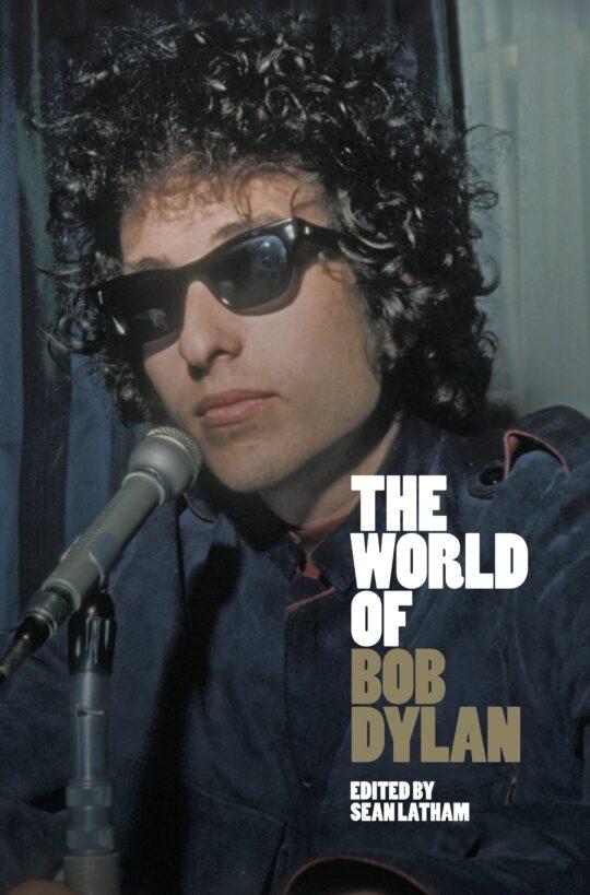 The World of Bob Dylan by Sean Latham Cambridge University Press 540x819 - The World of Bob Dylan Edited by Sean Latham